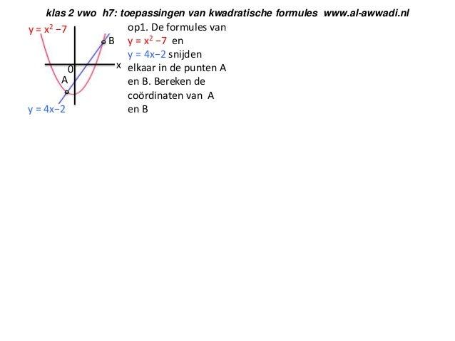klas 2 vwo h7: toepassingen van kwadratische formules www.al-awwadi.nl  y = x2 −7  0 A y = 4x−2  op1. De formules van B y ...