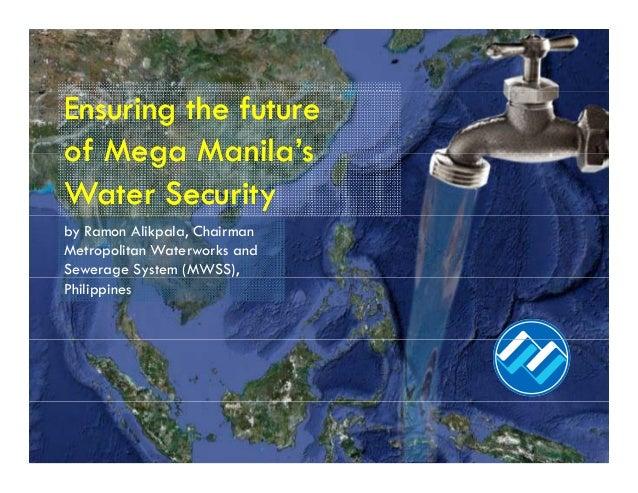 Ensuring the futureEnsuring the futureof Mega Manila'sof Mega Manila'sof Mega Manila sof Mega Manila sWater SecurityWater ...