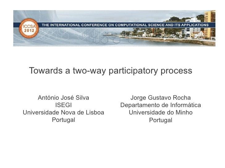 Towards a two-way participatory process     António José Silva          Jorge Gustavo Rocha           ISEGI              D...