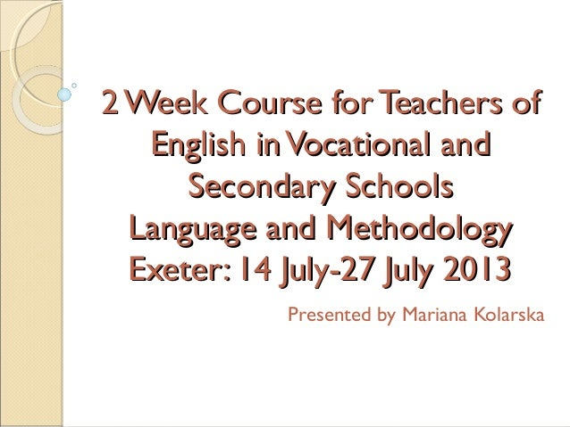 2 Week Course for Teachers of2 Week Course for Teachers of English inVocational andEnglish inVocational and Secondary Scho...