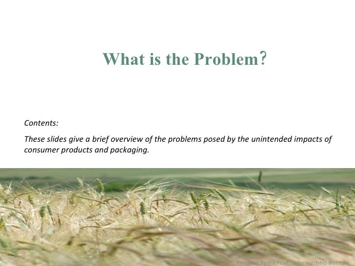 <ul><li>What is the Problem? </li></ul>Contents: These slides give a brief overview of the problems posed by the unintende...