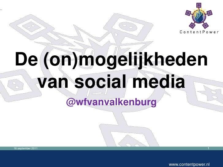 16 september 2011<br />www.contentpower.nl<br />De (on)mogelijkheden van social media<br />@wfvanvalkenburg<br />