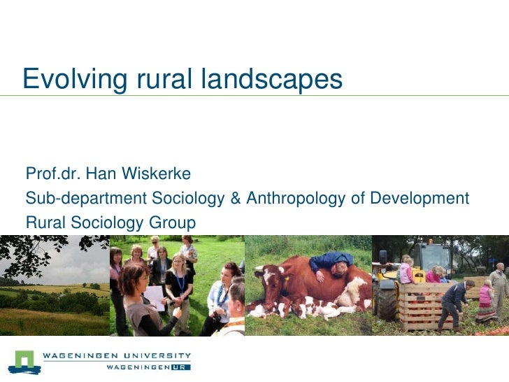 Evolving rural landscapes<br />Prof.dr. Han Wiskerke<br />Sub-department Sociology & Anthropology of Development<br />Rura...