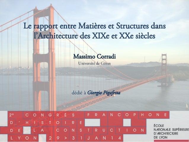 Le rapport entre Matières et Structures dans l'Architecture des XIXe et XXe siècles Massimo Corradi Université de Gênes dé...