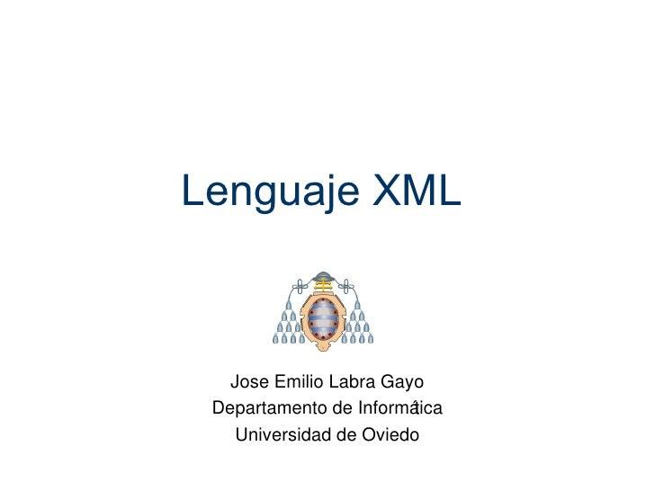 Lenguaje XML   Jose Emilio Labra Gayo Departamento de Informática   Universidad de Oviedo