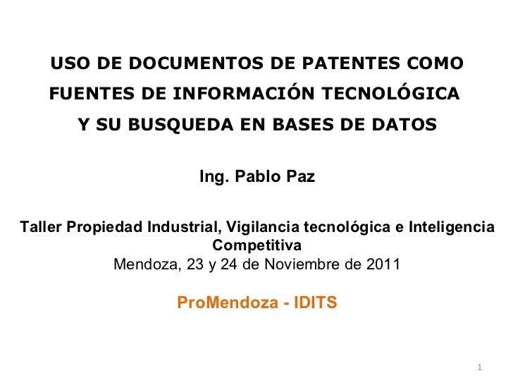 USO DE DOCUMENTOS DE PATENTES COMO FUENTES DE INFORMACIÓN TECNOLÓGICA  Y SU  BUSQUEDA EN BASES DE DATOS Ing. Pablo Paz Tal...