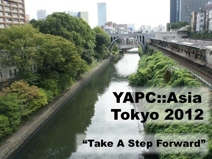 "YAPC::Asia    Tokyo 2012""Take A Step Forward"""