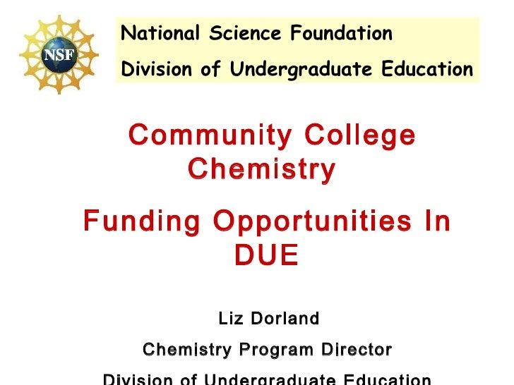 Community College Chemistry  Funding Opportunities In DUE Liz Dorland Chemistry Program Director Division of Undergraduate...