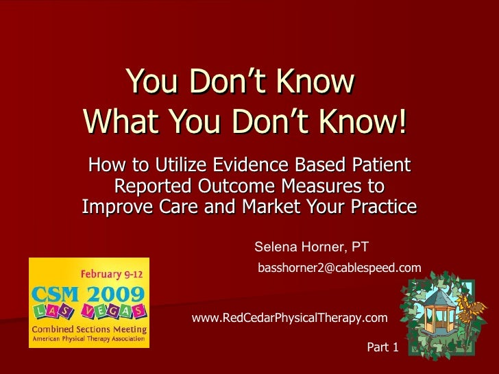 You Don't Know  What You Don't Know! How to Utilize Evidence Based Patient Reported Outcome Measures to Improve Care and M...