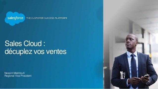 Sales Cloud : décuplez vos ventes Nessim Makhloufi Regional Vice President