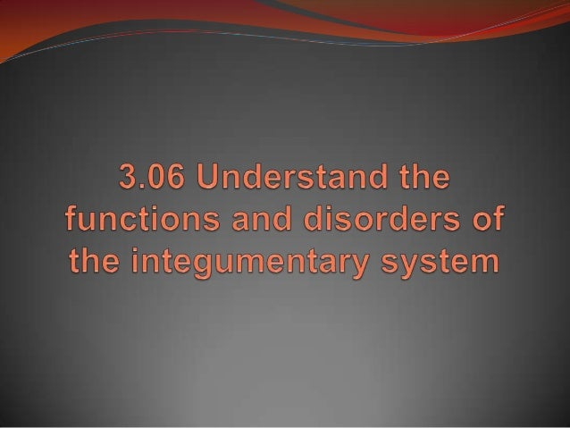 Essential Questions: What are the functions of the integumentary system? What are some disorders of the integumentarysys...