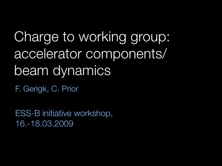 ESS-Bilbao Initiative Workshop. Charge to working group: accelerator components/ beam dynamics