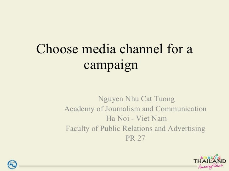 Choose media channel for a campaign  Nguyen Nhu Cat Tuong Academy of Journalism and Communication  Ha Noi - Viet Nam Facul...