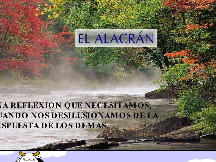 EL ALACRÁN UNA REFLEXION QUE NECESITAMOS, CUANDO NOS DESILUSIONAMOS DE LA RESPUESTA DE LOS DEMAS. Visita:  http://www.Renu...