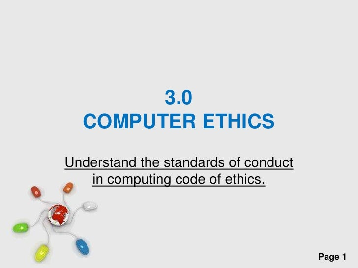 3.0COMPUTER ETHICS<br />Understand the standards of conduct in computing code of ethics.<br />