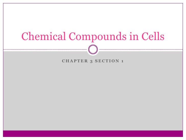 Chapter 3 Section 1<br />Chemical Compounds in Cells<br />