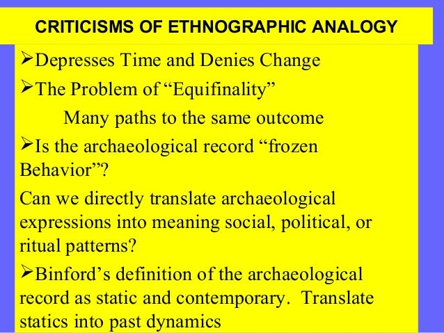 """CRITICISMS OF ETHNOGRAPHIC ANALOGY  Depresses Time and Denies Change The Problem of """"Equifinality"""" Many paths to the sam..."""