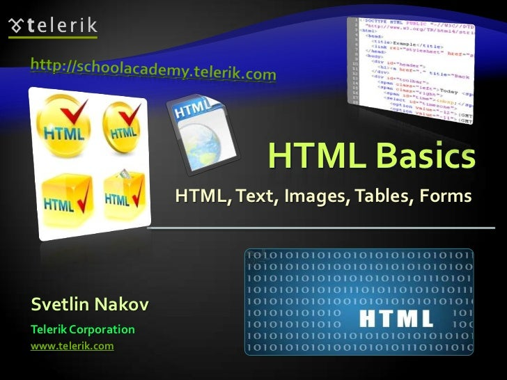 HTML Basics                      HTML, Text, Images, Tables, FormsSvetlin NakovTelerik Corporationwww.telerik.com