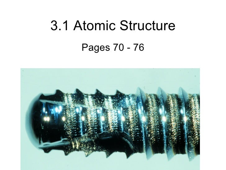 3.1 Atomic Structure Pages 70 - 76