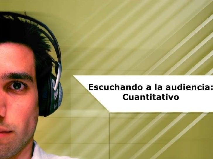 Escuchando a la audiencia:Cuantitativo<br />