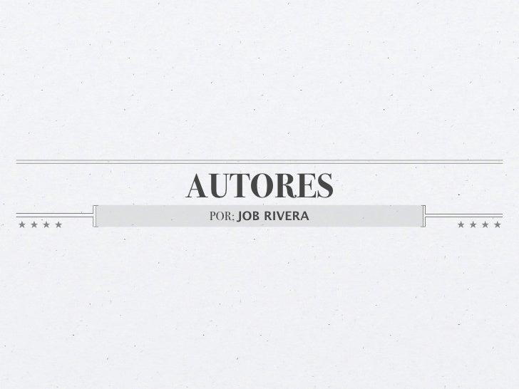 AUTORES  POR; JOB RIVERA