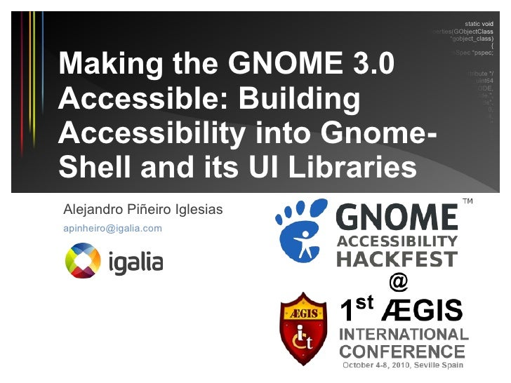 Making the GNOME 3.0 desktop accessible: building accessibility into GNOME Shell and its UI libraries.
