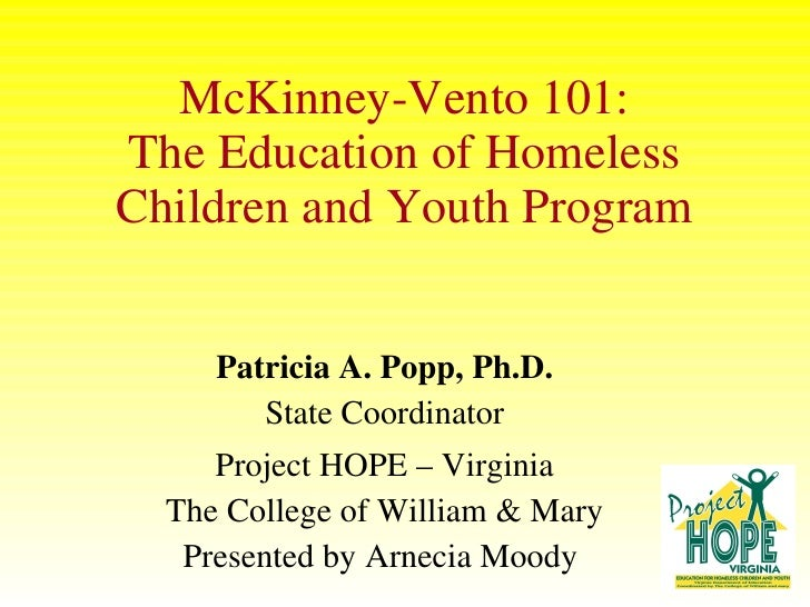 McKinney-Vento 101: The Education of Homeless Children and Youth Program Patricia A. Popp, Ph.D. State Coordinator Project...