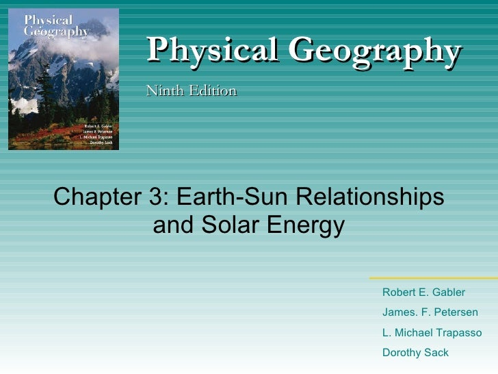 Chapter 3: Earth-Sun Relationships and Solar Energy Physical Geography Ninth Edition Robert E. Gabler James. F. Petersen L...