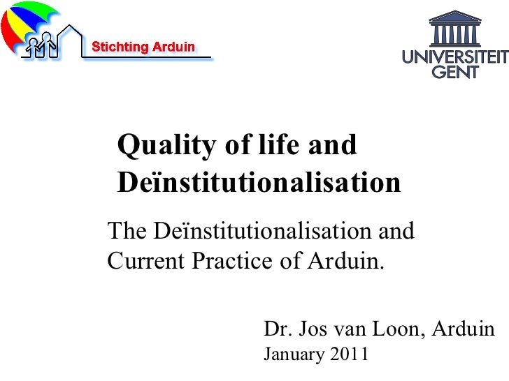 Dr. Jos van Loon, Arduin January 2011 The Deïnstitutionalisation and Current Practice of Arduin. Quality of life and  Deïn...