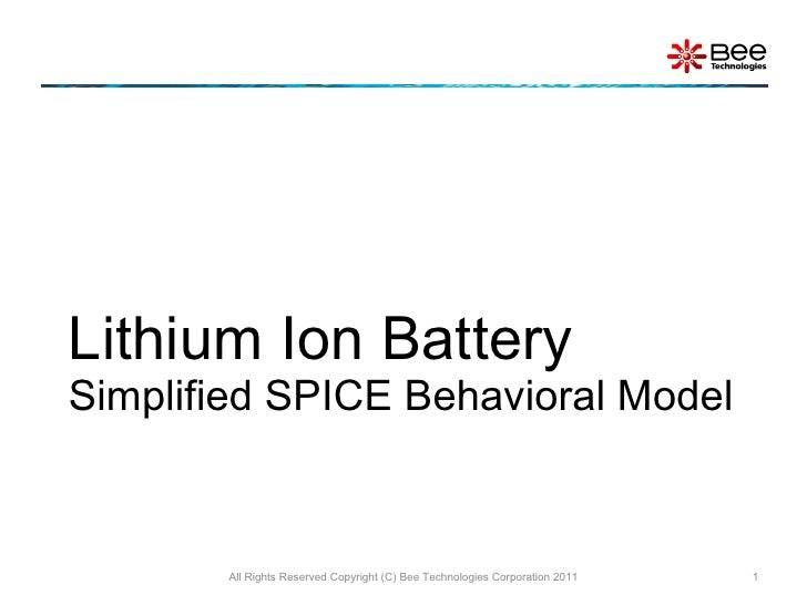 Lithium Ion Battery Simplified SPICE Behavioral Model All Rights Reserved Copyright (C) Bee Technologies Corporation 2011