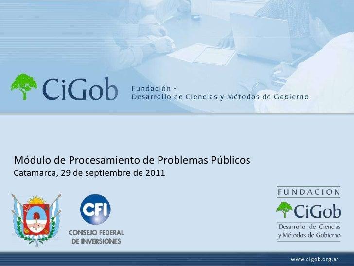 Módulo de Procesamiento de Problemas Públicos<br />Catamarca, 29 de septiembre de 2011<br />