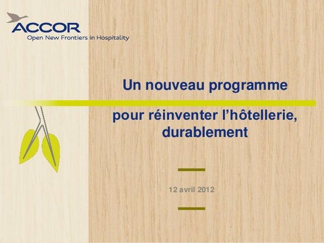 Un nouveau programmepour réinventer l'hôtellerie,       durablement        12 avril 2012