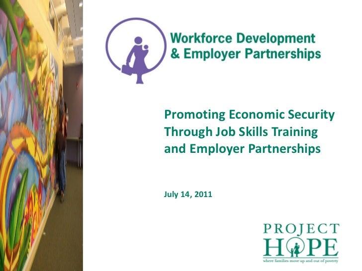 Promoting Economic Security Through Job Skills Training and Employer Partnerships July 14, 2011