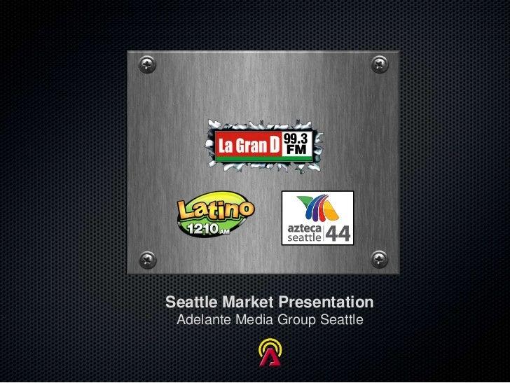 Seattle Market Presentation Adelante Media Group Seattle