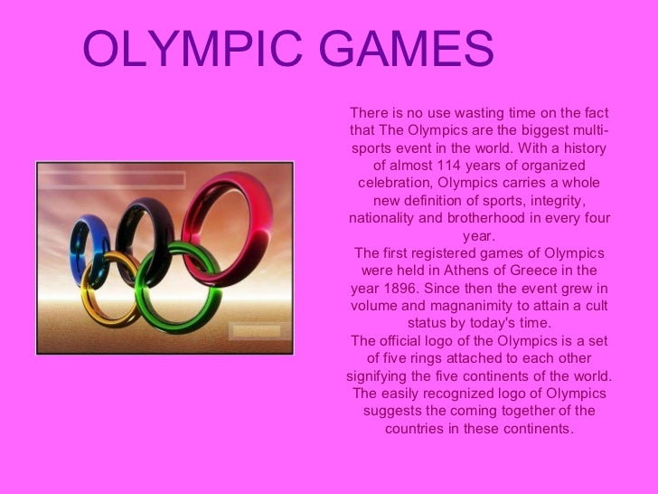 OLYMPIC GAMES There is no use wasting time on the fact that The Olympics are the biggest multi-sports event in the world. ...