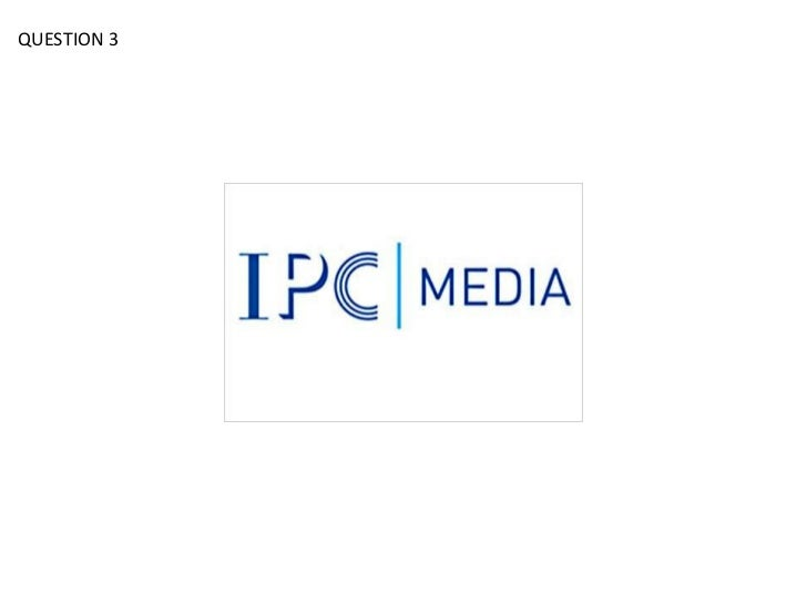 QUESTION 3             IPC MEDIA