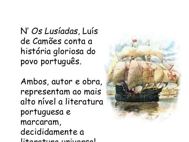 N' Os Lusíadas, Luís de Camões conta a história gloriosa do povo português. Ambos, autor e obra, representam ao mais alto ...