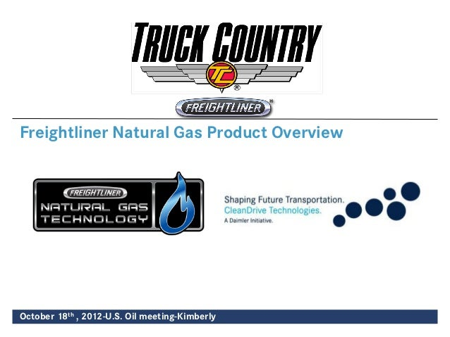 Freightliner Natural Gas Product OverviewOctober 18th , 2012-U.S. Oil meeting-Kimberly