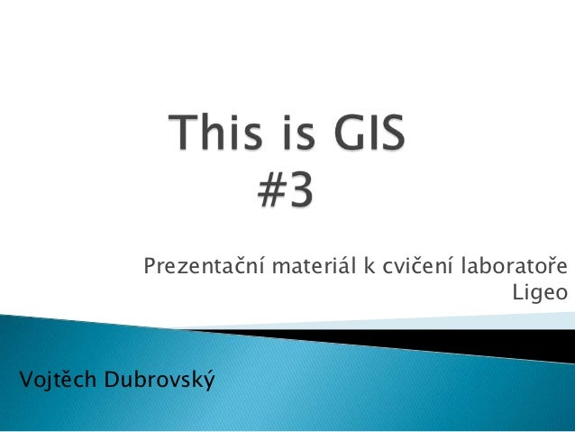 Prezentační materiál k cvičení laboratoře                                              LigeoVojtěch Dubrovský