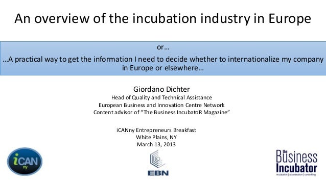 An overview of the incubation industry in Europeor……A practical way to get the information I need to decide whether to int...