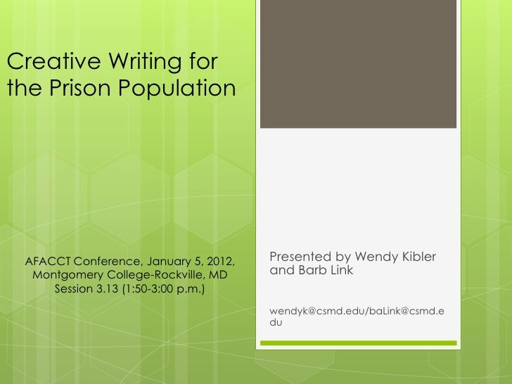 Creative Writing forthe Prison Population AFACCT Conference, January 5, 2012,   Presented by Wendy Kibler  Montgomery Coll...