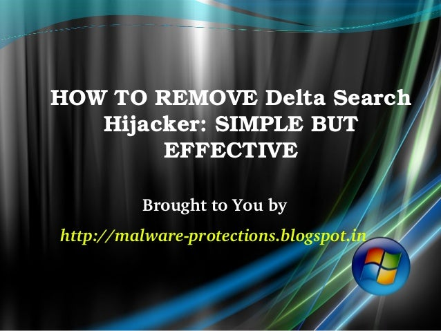 HOWTOREMOVEDeltaSearch   Hijacker:SIMPLEBUT        EFFECTIVE          BroughttoYoubyhttp://malwareprotections...