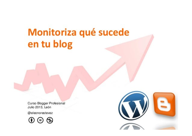 Monitoriza qué sucede en tu blog Curso Blogger Profesional Julio 2013, León @eleonorestevez