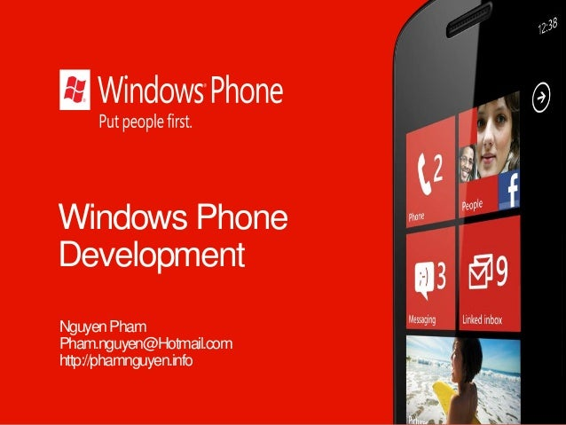 Windows Phone Development NguyenPham Pham.nguyen@Hotmail.com http://phamnguyen.info
