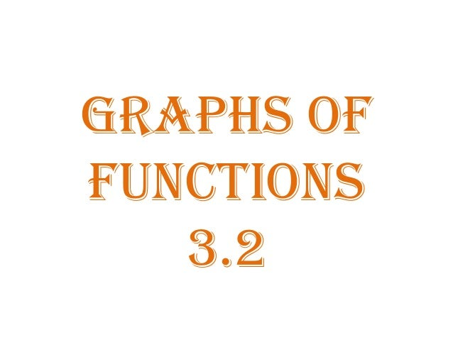 Graphs of FUNCTIONs 3.2