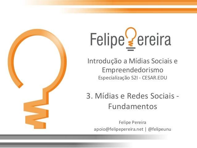 Introdução  a  Mídias  Sociais  e   Empreendedorismo   Especialização  S2I  -‐  CESAR.EDU      3. ...