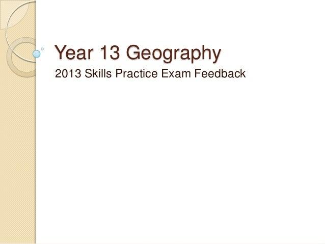 Year 13 Geography 2013 Skills Practice Exam Feedback