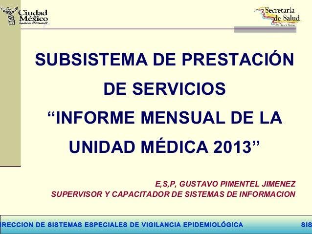 """IRECCION DE SISTEMAS ESPECIALES DE VIGILANCIA EPIDEMIOLÓGICA SIS SUBSISTEMA DE PRESTACIÓN DE SERVICIOS """"INFORME MENSUAL DE..."""
