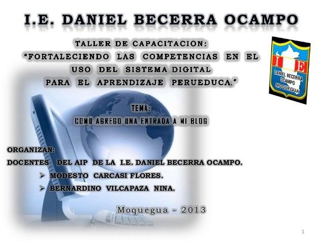 1 M o q u e g u a - 2 0 1 3 ORGANIZAN: DOCENTES DEL AIP DE LA I.E. DANIEL BECERRA OCAMPO.  MODESTO CARCASI FLORES.  BERN...