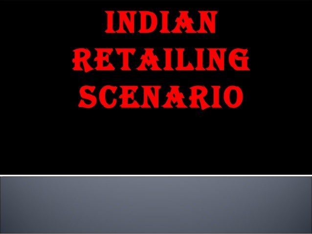 3. indian retailing scenario ppt 3  23-08-2012
